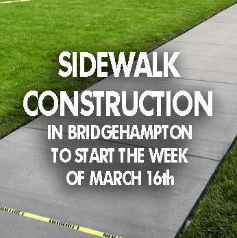 New Sidewalk Construction In Bridgehampton To Start The Week Of March 16th.